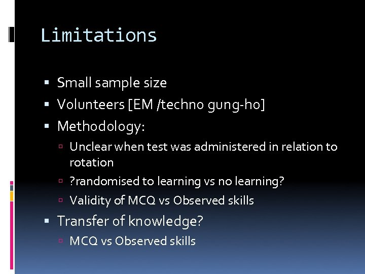 Limitations Small sample size Volunteers [EM /techno gung-ho] Methodology: Unclear when test was administered