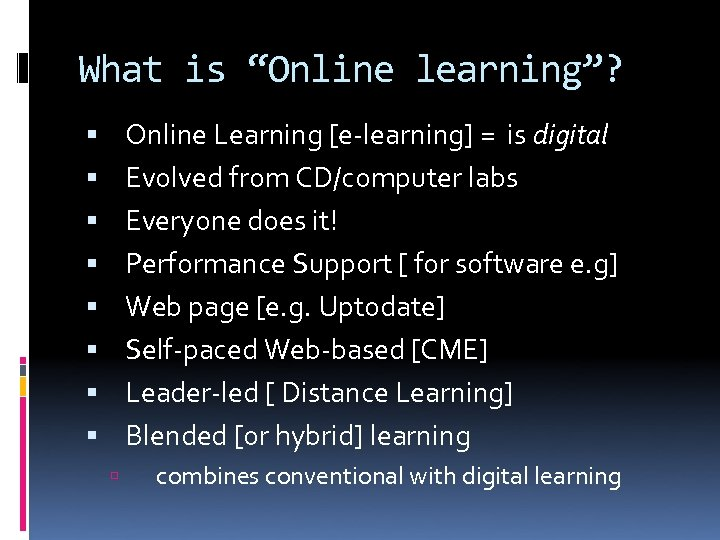 "What is ""Online learning""? Online Learning [e-learning] = is digital Evolved from CD/computer labs"
