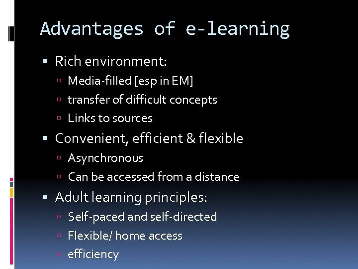 Advantages of e-learning Rich environment: Media-filled [esp in EM] transfer of difficult concepts Links