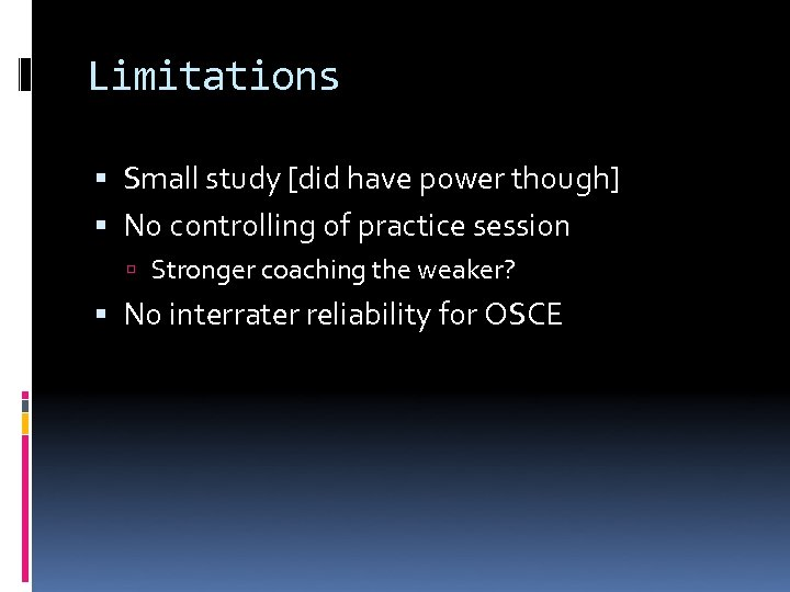 Limitations Small study [did have power though] No controlling of practice session Stronger coaching