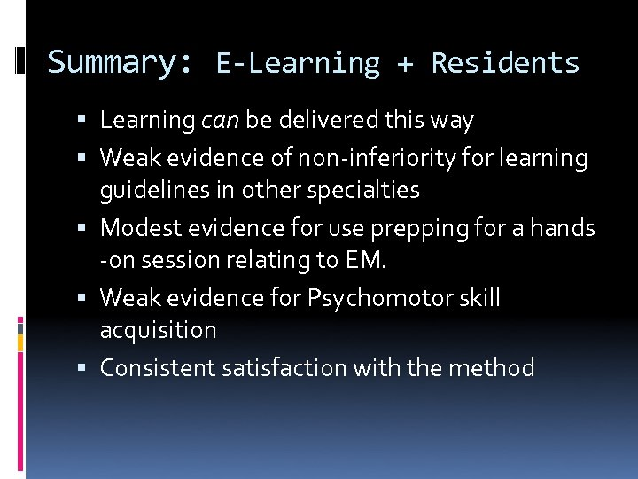 Summary: E-Learning + Residents Learning can be delivered this way Weak evidence of non-inferiority