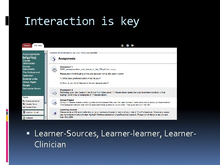 Interaction is key Learner-Sources, Learner-learner, Learner. Clinician