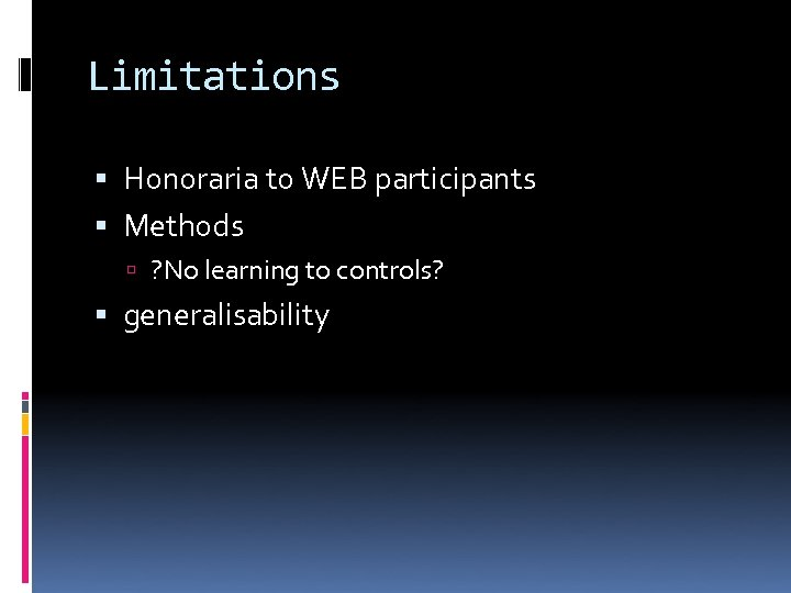 Limitations Honoraria to WEB participants Methods ? No learning to controls? generalisability