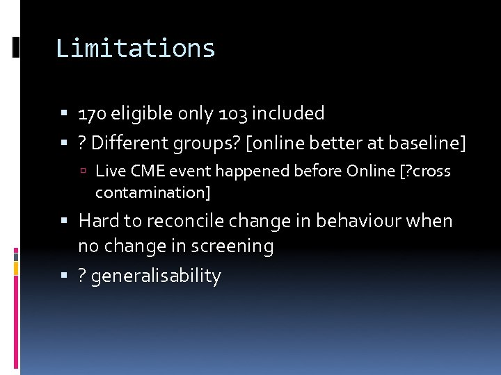 Limitations 170 eligible only 103 included ? Different groups? [online better at baseline] Live