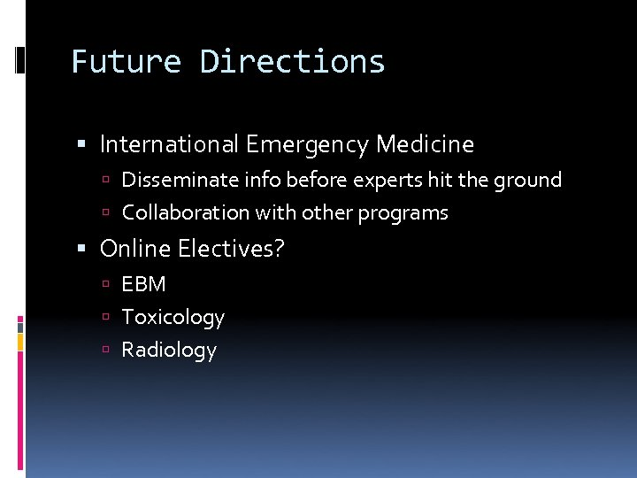 Future Directions International Emergency Medicine Disseminate info before experts hit the ground Collaboration with