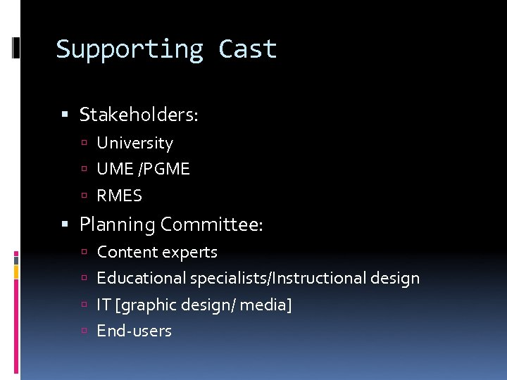 Supporting Cast Stakeholders: University UME /PGME RMES Planning Committee: Content experts Educational specialists/Instructional design