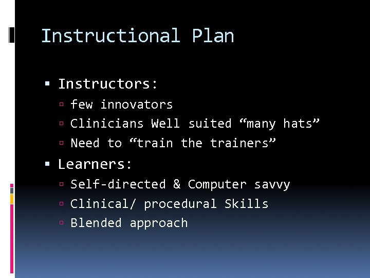 "Instructional Plan Instructors: few innovators Clinicians Well suited ""many hats"" Need to ""train the"