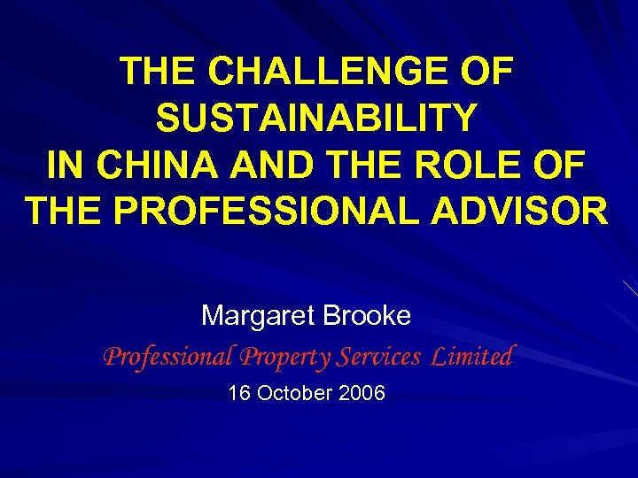 THE CHALLENGE OF SUSTAINABILITY IN CHINA AND THE ROLE OF THE PROFESSIONAL ADVISOR Margaret