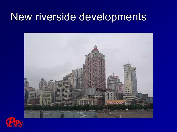 New riverside developments P PS