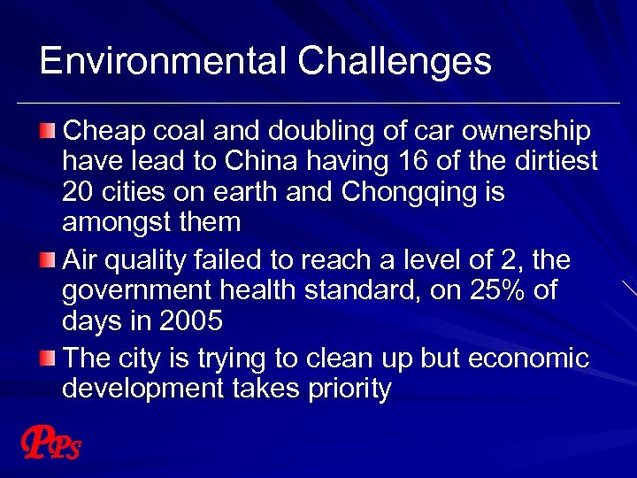 Environmental Challenges Cheap coal and doubling of car ownership have lead to China having