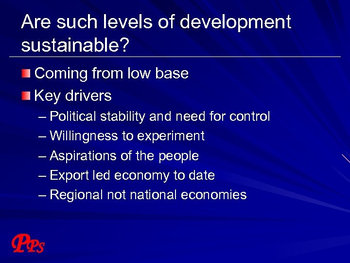 Are such levels of development sustainable? Coming from low base Key drivers – Political