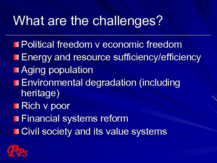 What are the challenges? Political freedom v economic freedom Energy and resource sufficiency/efficiency Aging