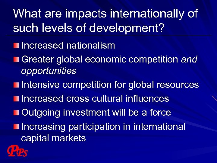 What are impacts internationally of such levels of development? Increased nationalism Greater global economic