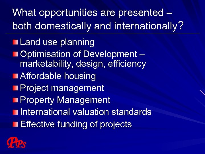 What opportunities are presented – both domestically and internationally? Land use planning Optimisation of