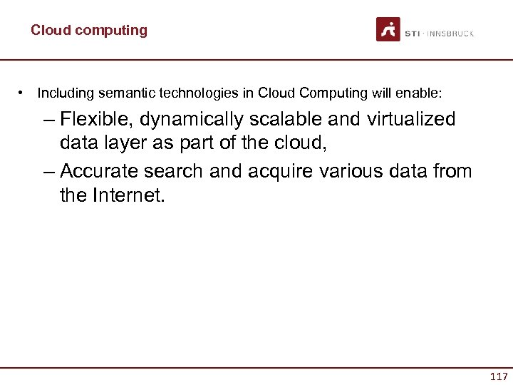 Cloud computing • Including semantic technologies in Cloud Computing will enable: – Flexible, dynamically