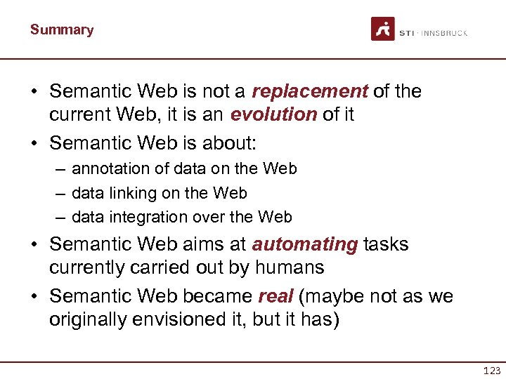 Summary • Semantic Web is not a replacement of the current Web, it is