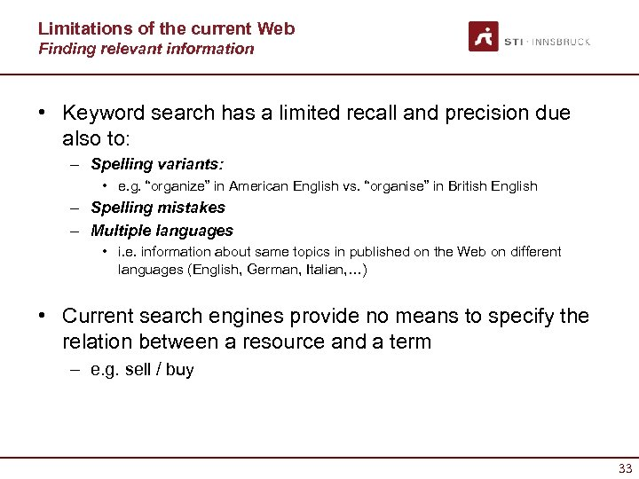 Limitations of the current Web Finding relevant information • Keyword search has a limited