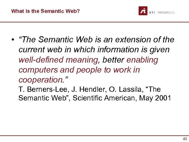 "What is the Semantic Web? • ""The Semantic Web is an extension of the"