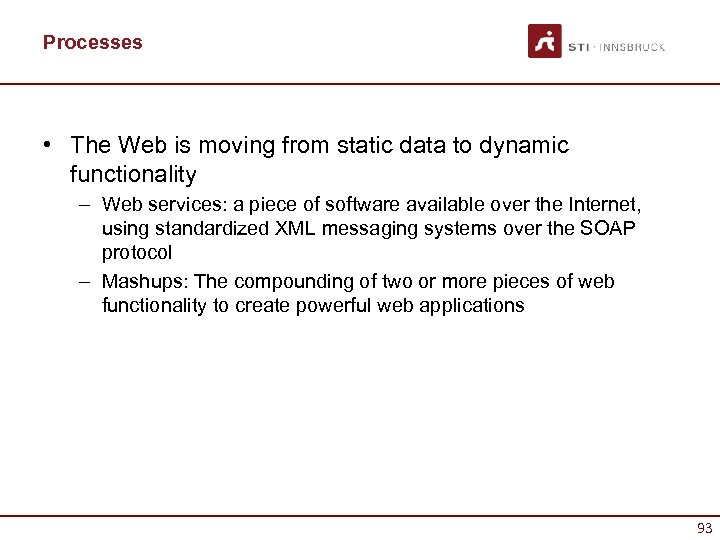 Processes • The Web is moving from static data to dynamic functionality – Web
