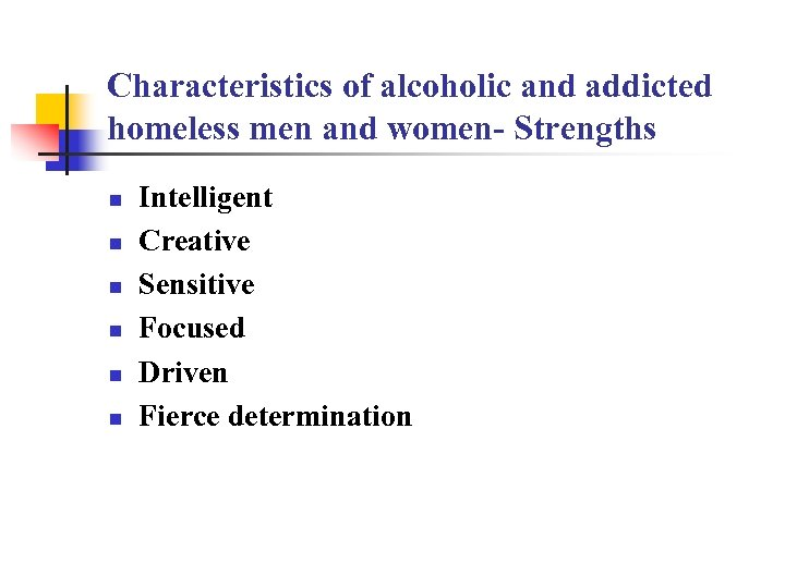 Characteristics of alcoholic and addicted homeless men and women- Strengths n n n Intelligent