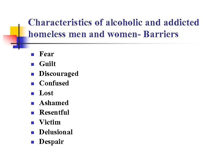 Characteristics of alcoholic and addicted homeless men and women- Barriers n n n n