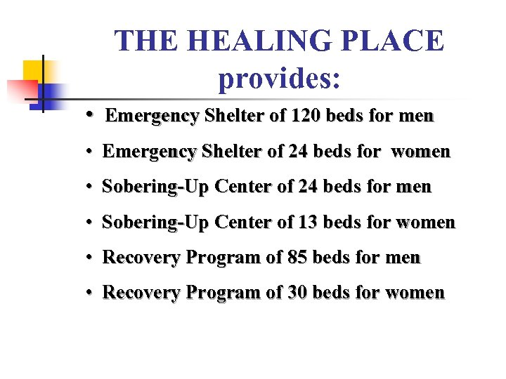 THE HEALING PLACE provides: • Emergency Shelter of 120 beds for men • Emergency