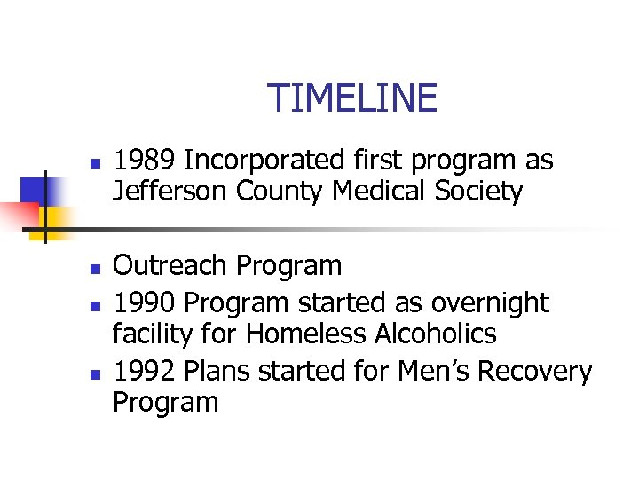 TIMELINE n n 1989 Incorporated first program as Jefferson County Medical Society Outreach Program