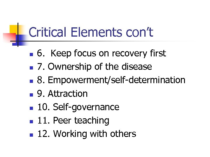 Critical Elements con't n n n n 6. Keep focus on recovery first 7.