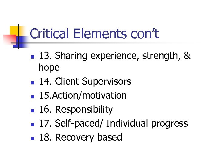 Critical Elements con't n n n 13. Sharing experience, strength, & hope 14. Client