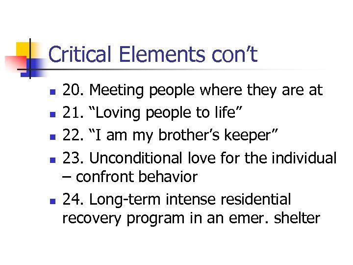 Critical Elements con't n n n 20. Meeting people where they are at 21.