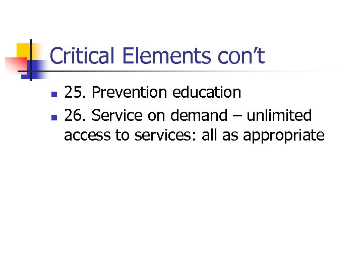 Critical Elements con't n n 25. Prevention education 26. Service on demand – unlimited