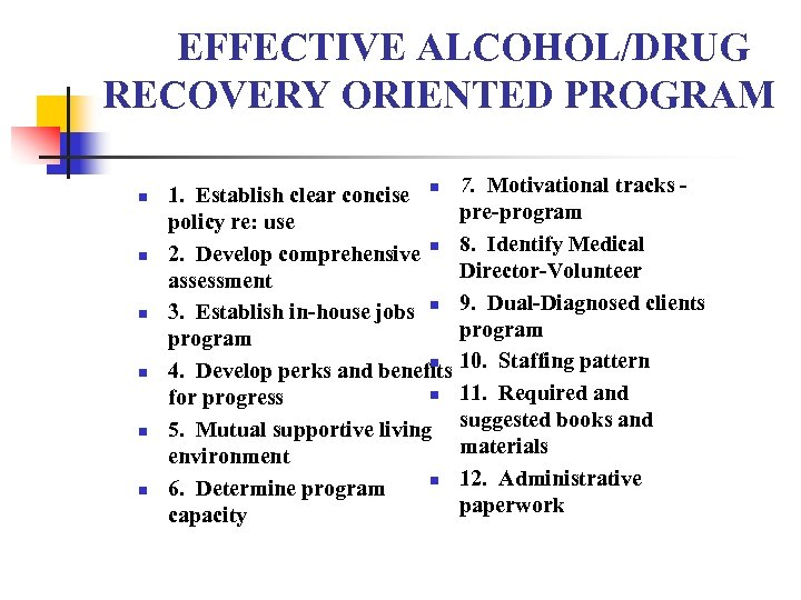 EFFECTIVE ALCOHOL/DRUG RECOVERY ORIENTED PROGRAM n n n 1. Establish clear concise n policy