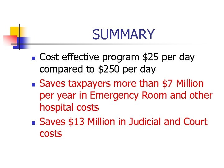 SUMMARY n n n Cost effective program $25 per day compared to $250 per