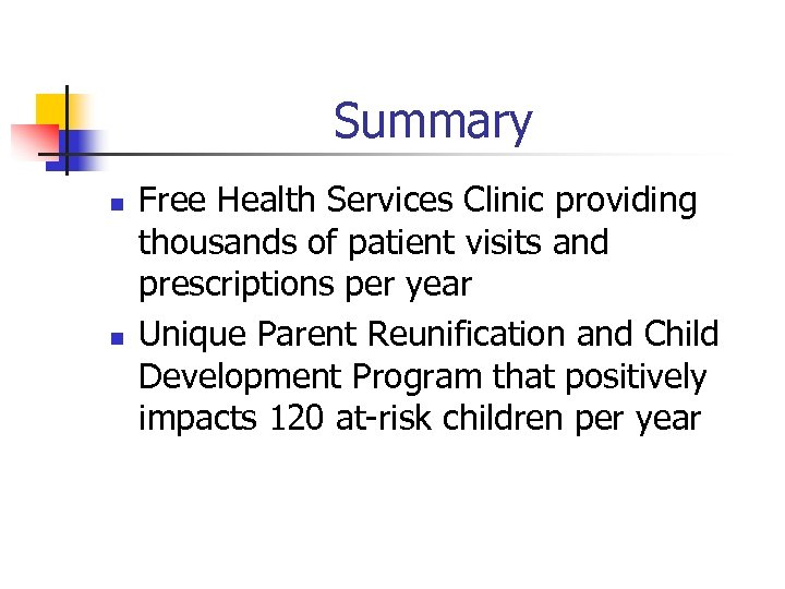 Summary n n Free Health Services Clinic providing thousands of patient visits and prescriptions