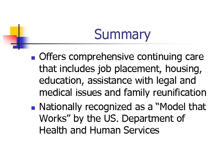 Summary n n Offers comprehensive continuing care that includes job placement, housing, education, assistance