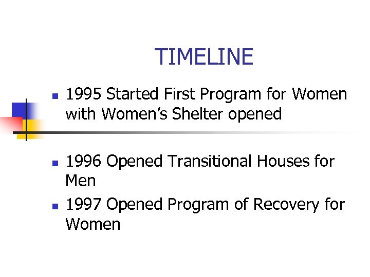 TIMELINE n n n 1995 Started First Program for Women with Women's Shelter opened