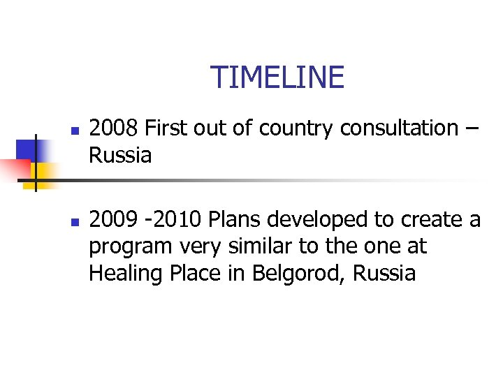 TIMELINE n n 2008 First out of country consultation – Russia 2009 -2010 Plans