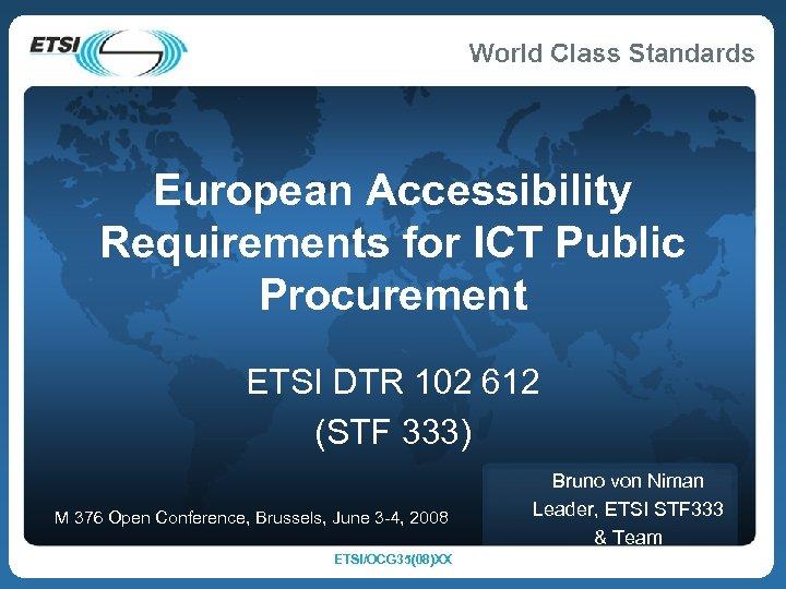 European Accessibility Requirements for ICT Public Procurement ETSI DTR 102 612 (STF 333) M