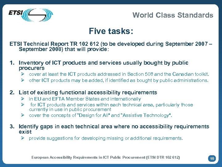 World Class Standards Five tasks: ETSI Technical Report TR 102 612 (to be developed