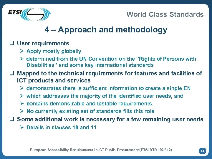 World Class Standards 4 – Approach and methodology q User requirements Ø Apply mostly