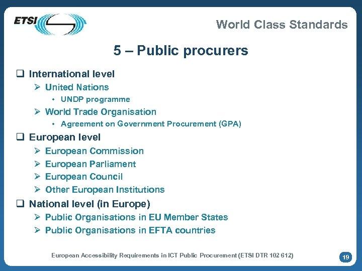 World Class Standards 5 – Public procurers q International level Ø United Nations •