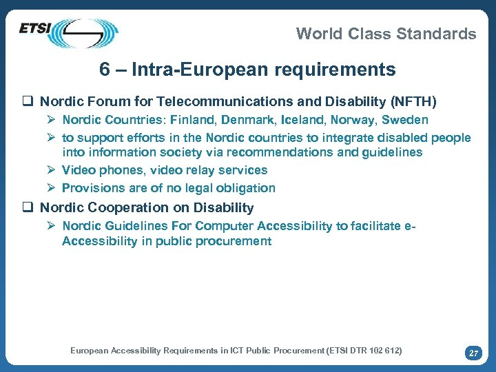 World Class Standards 6 – Intra-European requirements q Nordic Forum for Telecommunications and Disability