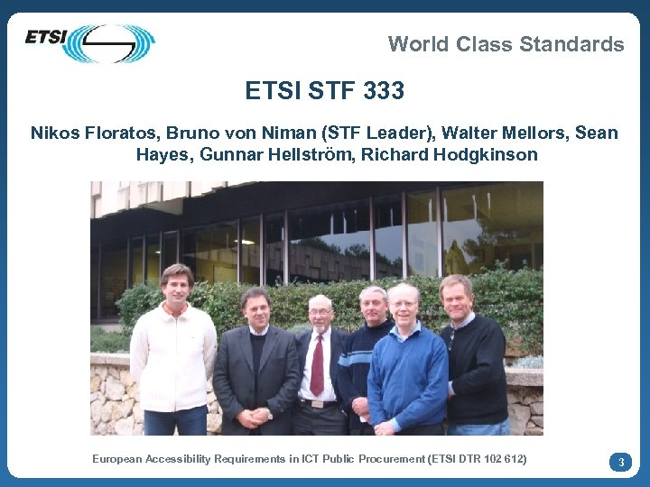 World Class Standards ETSI STF 333 Nikos Floratos, Bruno von Niman (STF Leader), Walter
