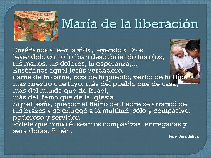 María de la liberación Enséñanos a leer la vida, leyendo a Dios, leyéndolo como