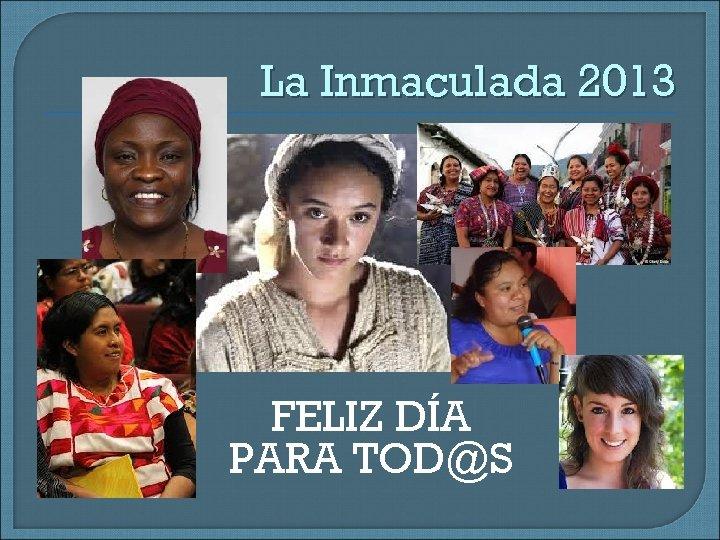 La Inmaculada 2013 FELIZ DÍA PARA TOD@S