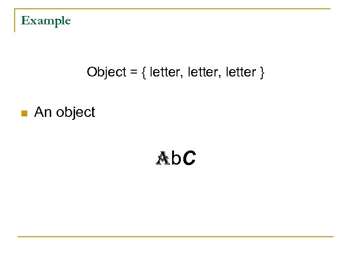 Example Object = { letter, letter } n An object ab. C