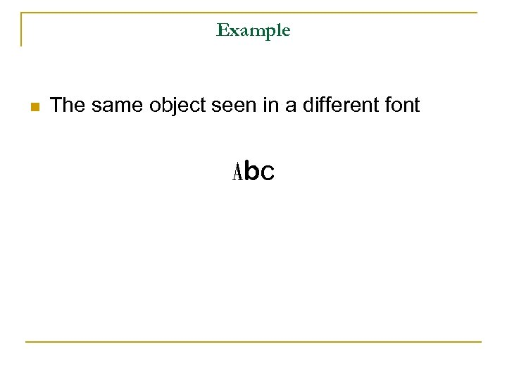 Example n The same object seen in a different font Abc