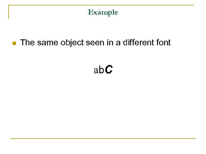 Example n The same object seen in a different font ab. C