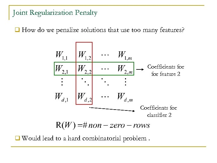 Joint Regularization Penalty q How do we penalize solutions that use too many features?