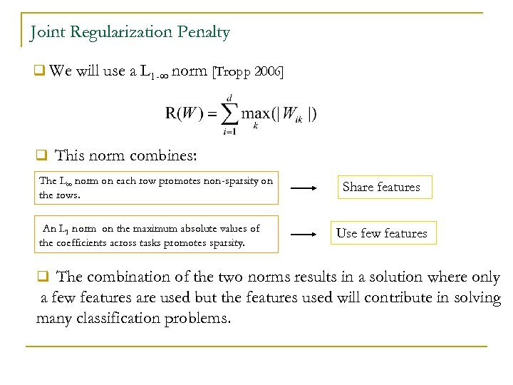 Joint Regularization Penalty q We will use a L 1 -∞ norm [Tropp 2006]